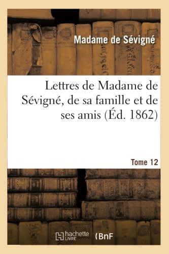 Lettres de Madame de Sevigne, de Sa Famille Et de Ses Amis. Tome 12 (Ed.1862-1868) (Litterature) (...