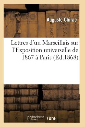 Lettres DUn Marseillais Sur LExposition Universelle de 1867 a Paris (Ed.1868): Auguste Chirac