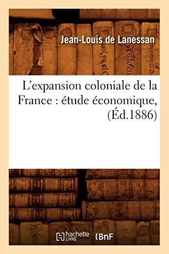 LExpansion Coloniale de La France: Etude Economique, (Ed.1886): Jean-Louis De Lanessan