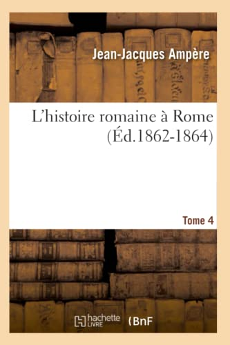 LHistoire Romaine a Rome. Tome 4 (Ed.1862-1864): Jean-Jacques Ampere