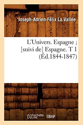 LUnivers. Espagne Suivi de Espagne. T 1 (Ed.1844-1847): La Vallee J. a. F.
