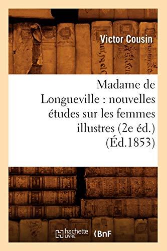 Madame de Longueville: Nouvelles Etudes Sur Les Femmes Illustres (2e Ed.) (Ed.1853): Victor Cousin