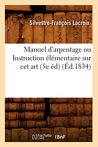 9782012585232: Manuel d'arpentage ou Instruction élémentaire sur cet art (5e éd) (Éd.1834)