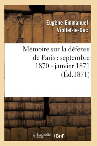 Memoire Sur La Defense de Paris: Septembre 1870 - Janvier 1871 (Ed.1871): Eugene Emmanuel ...