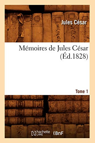 9782012586871: Memoires de Jules Cesar. Tome 1 (Ed.1828) (Histoire) (French Edition)