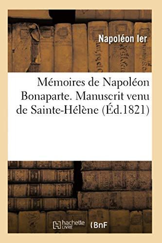 9782012587212: M�moires de Napol�on Bonaparte . Manuscrit venu de Sainte-H�l�ne (�d.1821)