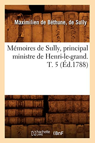 Memoires de Sully, Principal Ministre de Henri-Le-Grand.: Maximilien Bethune Duc