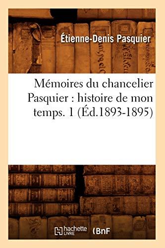 9782012587489: Memoires Du Chancelier Pasquier: Histoire de Mon Temps. 1 (Ed.1893-1895) (French Edition)