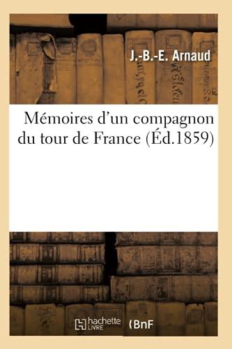 Memoires DUn Compagnon Du Tour de France (Ed.1859): Arnaud J. B. E.