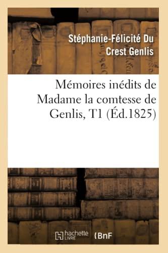 Memoires Inedits de Madame La Comtesse de Genlis, T1 (Ed.1825): Genlis S. F.