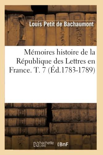 Memoires Histoire de La Republique Des Lettres En France. T. 7 (Ed.1783-1789): Petit De Bachaumont ...