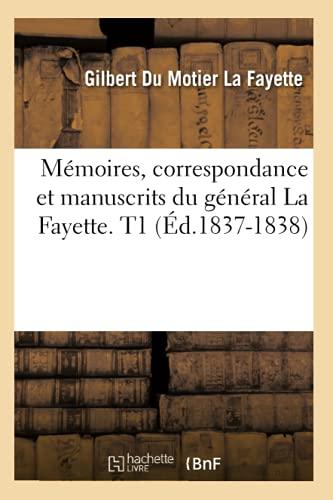 Memoires, Correspondance Et Manuscrits Du General La Fayette. T1 (Ed.1837-1838): Gilbert Du Motier ...