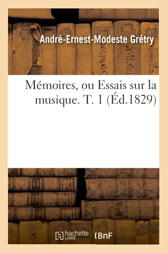 Memoires, Ou Essais Sur La Musique. T. 1 (Ed.1829): Andre-Ernest-Modeste Gretry