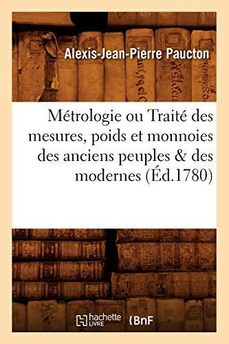 9782012589414: Metrologie Ou Traite Des Mesures, Poids Et Monnoies Des Anciens Peuples & Des Modernes (Ed.1780) (Sciences Sociales) (French Edition)