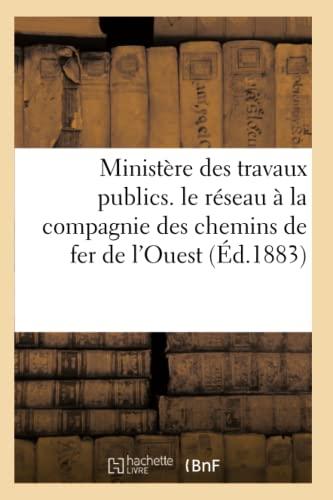 9782012589544: Ministere Des Travaux Publics. Le Reseau a la Compagnie Des Chemins de Fer de L'Ouest (Ed.1883) (Sciences Sociales) (French Edition)