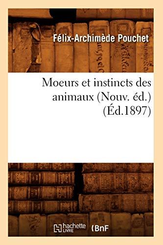 Moeurs Et Instincts Des Animaux (Nouv. Ed.): Pouchet F. a.