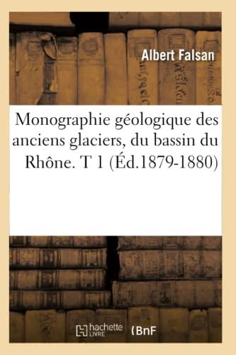 Monographie Geologique Des Anciens Glaciers, Du Bassin Du Rhone. T 1 (Ed.1879-1880): Albert Falsan