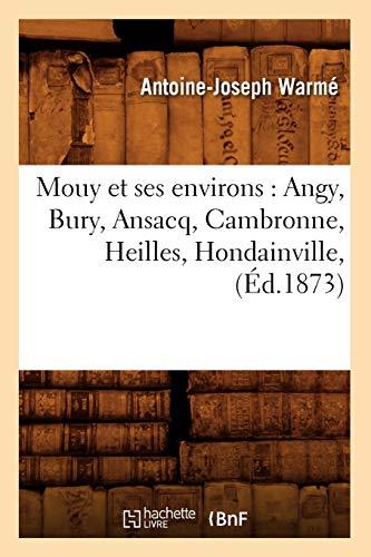 Mouy Et Ses Environs: Angy, Bury, Ansacq, Cambronne, Heilles, Hondainville, (Ed.1873): Warme a. J.