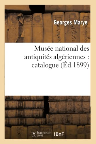9782012590151: Musee National Des Antiquites Algeriennes: Catalogue (Ed.1899) (Histoire) (French Edition)