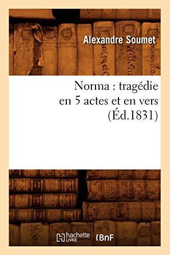 9782012591141: Norma: Tragedie En 5 Actes Et En Vers (Ed.1831) (Litterature) (French Edition)