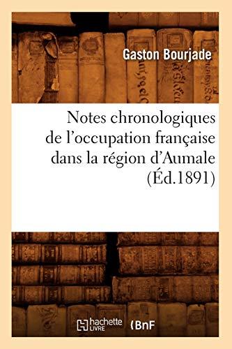 Notes Chronologiques de LOccupation Francaise Dans La Region DAumale, (Ed.1891): Bourjade G.