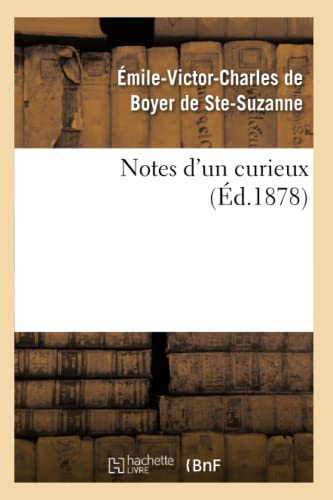 Notes DUn Curieux (Ed.1878): De Boyer De Ste Suzanne E.
