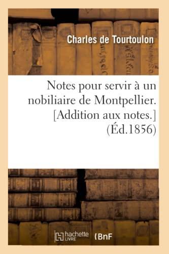 Notes Pour Servir a Un Nobiliaire de Montpellier. Addition Aux Notes. (Ed.1856): Charles De ...