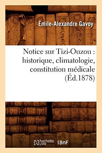 Notice Sur Tizi-Ouzou: Historique, Climatologie, Constitution Medicale, (Ed.1878): Gavoy E. a.