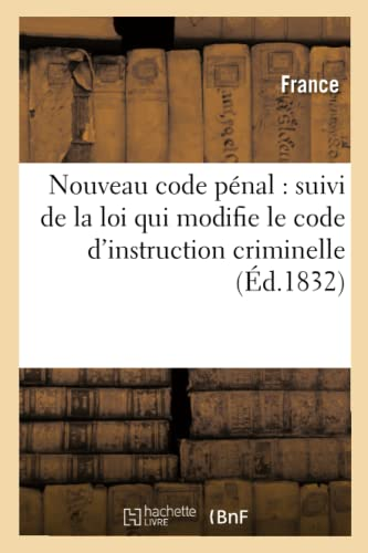 9782012592490: Nouveau Code Penal: Suivi de La Loi Qui Modifie Le Code D'Instruction Criminelle (Ed.1832) (Sciences Sociales) (French Edition)