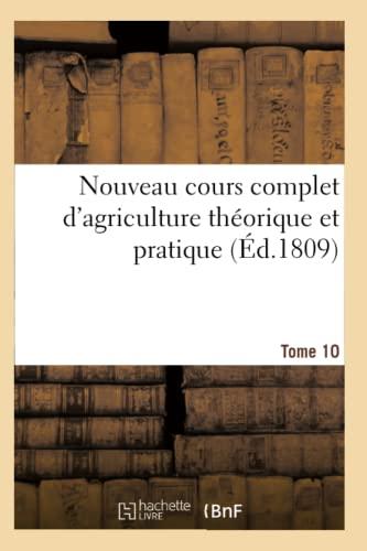 Nouveau Cours Complet DAgriculture Theorique Et Pratique. Tome 10 (Ed.1809): Collectif