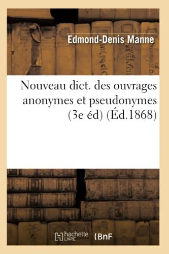 Nouveau Dict. Des Ouvrages Anonymes Et Pseudonymes (3e Ed) (Ed.1868): Edmond-Denis Manne