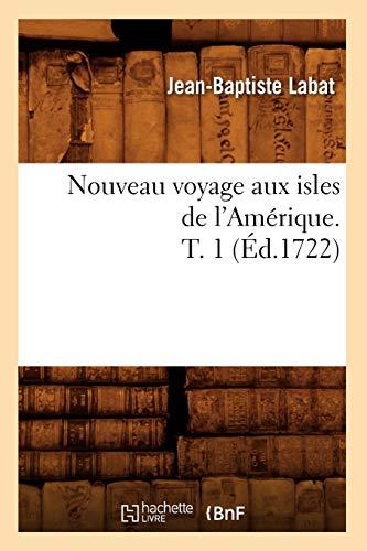 9782012593183: Nouveau Voyage Aux Isles de L'Amerique. T. 1 (Ed.1722) (Histoire) (French Edition)
