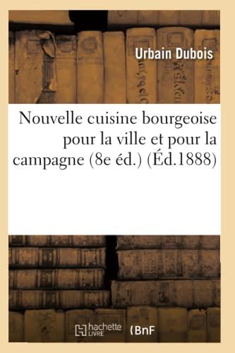 Nouvelle cuisine bourgeoise pour la ville et pour la campagne (8e éd.) (Éd.1888) - Urbain Dubois
