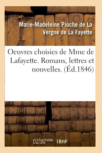 Oeuvres Choisies de Mme de Lafayette. Romans, Lettres Et Nouvelles. (Ed.1846): Marie-Madeleine ...