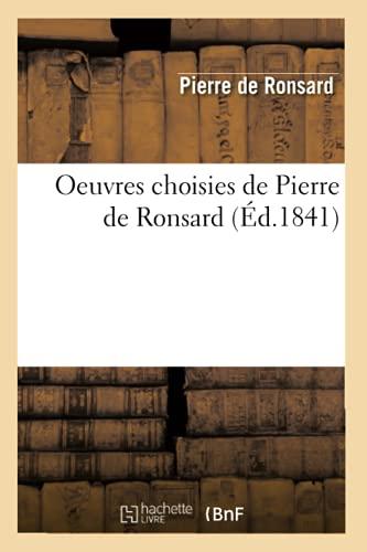 9782012594166: Oeuvres Choisies de Pierre de Ronsard (Ed.1841) (Litterature) (French Edition)