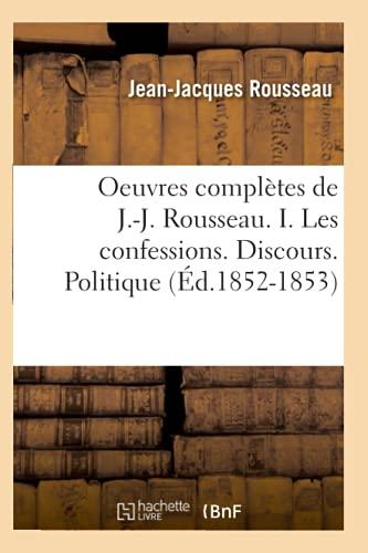 Oeuvres Completes de J.-J. Rousseau. I. Les: Rousseau J., Rousseau,