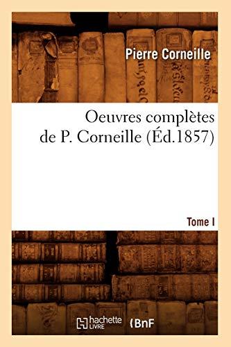 Oeuvres Completes de P. Corneille Tome 1: Pierre Corneille