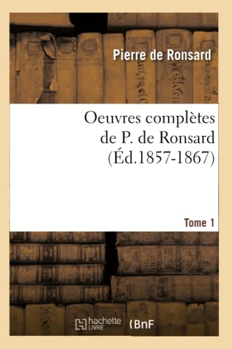 9782012595187: Oeuvres Completes de P. de Ronsard. Tome 1 (Ed.1857-1867) (Litterature) (French Edition)