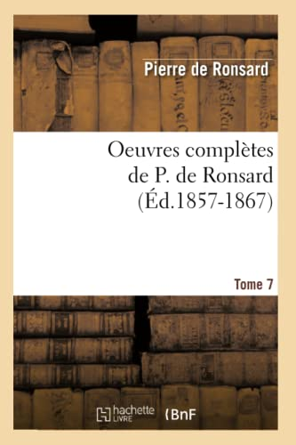 9782012595200: Oeuvres Completes de P. de Ronsard. Tome 7 (Ed.1857-1867) (Litterature) (French Edition)