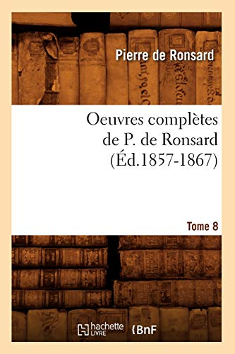 9782012595217: Oeuvres Completes de P. de Ronsard. Tome 8 (Ed.1857-1867) (Litterature) (French Edition)