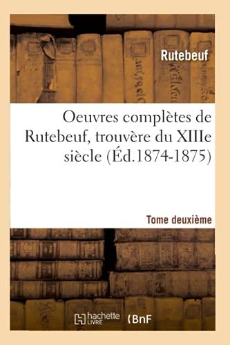 9782012595323: Oeuvres complètes de Rutebeuf, trouvère du XIIIe siècle. Tome deuxième (Éd.1874-1875)