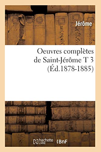 9782012595385: Oeuvres Completes de Saint-Jerome T 3 (Ed.1878-1885) (Religion) (French Edition)