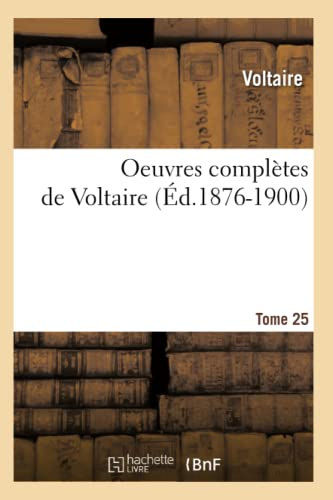 Oeuvres Completes de Voltaire. Tome 25 (Ed.1876-1900) (Litterature) (French Edition): Voltaire