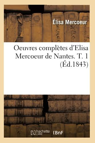 9782012595767: Oeuvres Completes D'Elisa Mercoeur de Nantes. T. 1 (Ed.1843) (Litterature) (French Edition)