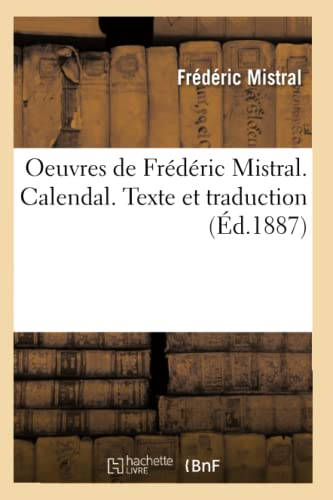 9782012596108: Oeuvres de Frederic Mistral. Calendal. Texte Et Traduction (Ed.1887) (Litterature) (French Edition)