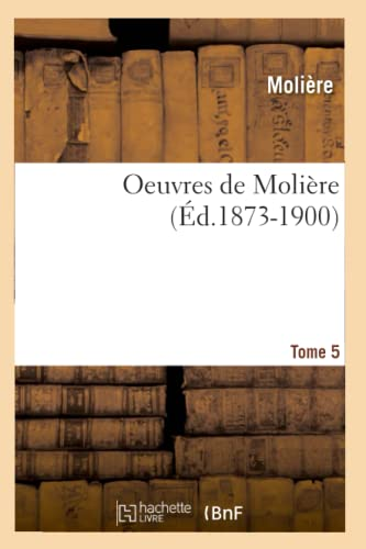 Oeuvres de Moliere. Tome 5 (French Edition): Moliere