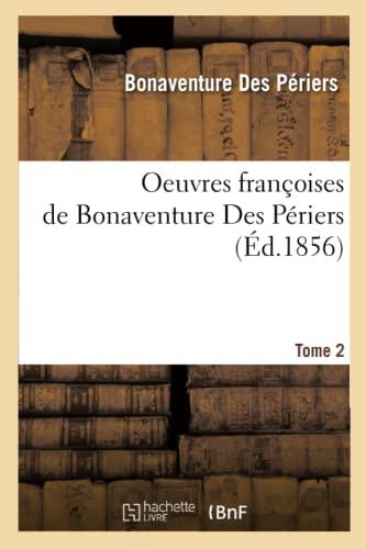 Oeuvres Francoises de Bonaventure Des Periers. Tome 2 (Ed.1856): Bonaventure Des Periers
