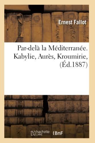 9782012598331: Par-del� la M�diterran�e. Kabylie, Aur�s, Kroumirie, (�d.1887)