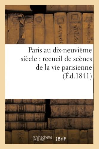 9782012598423: Paris Au Dix-Neuvieme Siecle: Recueil de Scenes de La Vie Parisienne (Ed.1841) (Sciences Sociales) (French Edition)