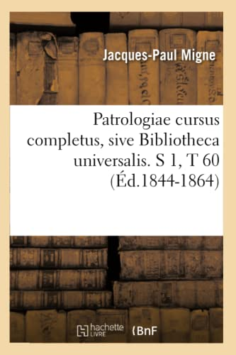 Patrologiae Cursus Completus, Sive Bibliotheca Universalis. S 1, T 60 (Ed.1844-1864): Jacques-Paul ...